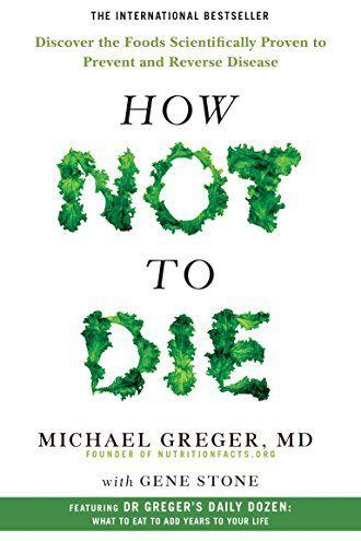 'How Not To Die' by Michael Greger, MD