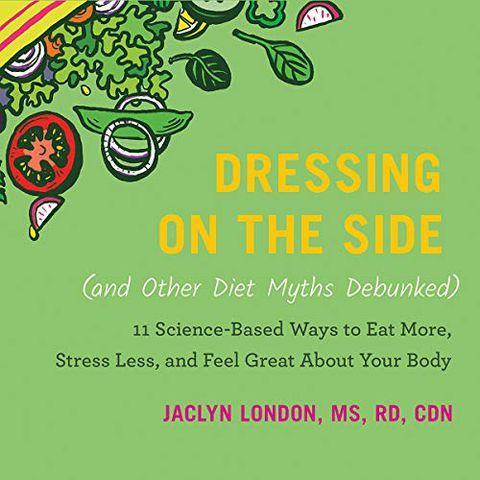 'Dressing on the Side' by Jaclyn London, MS, RD, CDN
